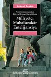 Milliyetçi Muhafazakar Entelijansiya / Anti-Komünizmden Küreselleşme Karşıtlığına
