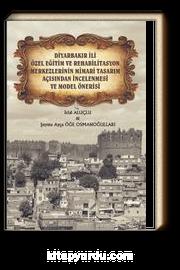 Diyarbakır İli Özel Eğitim ve Rehabilitasyon Merkezlerinin Mimari Tasarım Açısından İncelenmesi ve Model Önerisi