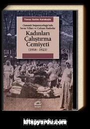 Kadınları Çalıştırma Cemiyeti & (1916- 1923) Osmanlı İmparatorluğu'nda Savaş Yılları ve Çalışan Kadınlar
