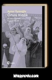 Örtülü Kimlik & İslamcı Kadın Kimliğinin Oluşum Öğeleri