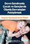 Down Sendromlu Çocuk ve Gençlerde Olumlu Davranışları Pekiştirmek & Cevap Ver Ama Karşılık Verme Yöntemi