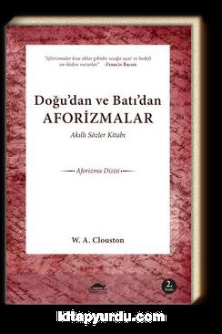 Akıllı Sözler Kitabı & Doğu'dan ve Batı'dan Aforizmalar