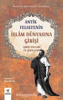 Antik Felsefenin İslam Dünyasına Girişi & Giriş Yolları ve Şekilleri