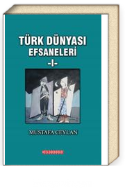 Türk Dünyası Efsaneleri 1