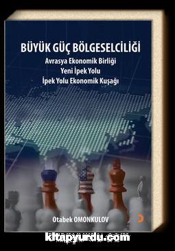 Büyük Güç Bölgeselciliği & Avrasya Ekonomi Birliği Yeni İpek Yolu -  İpek Yolu Ekonomik Kuşağı