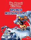 İlk Masal Kitabım / Bremen Mızıkacıları
