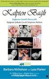 Kalpten Bağlı & Bağlanma Temelli Ebeveynlik Eşliğinde Şefkatle Çocuk Yetiştirme Rehberi
