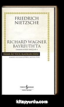 Richard Wagner Bayreuth'ta / Zamana Aykırı Bakışlar 4 (Karton Kapak)