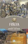 Frigya - Medeniyete Yön Veren Uygarlıklar