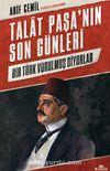 Talat Paşa'nın Son Günleri & Bir Türk Vurulmuş Diyorlar