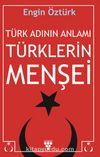 Türk Adının Anlamı ve Türklerin Menşei