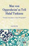 Max Von Oppenheim'in Tell Halaf Tutkusu & Osmanlı Arkeolojisi ve Alman Weltpolitik'i