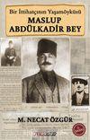 Maslup Abdülkadir Bey & Bir İttihatçının Biyografisi