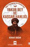 Yakub Bey ve Kaşgar Hanlığı & Doğu Türkistan'da Son Osmanlı Hanı