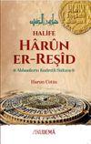 Halife Harun er-Reşid Abbasilerin Kudretli Sultanı