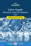 Labor Supply Historial, Legal Development and Applications for Turkey