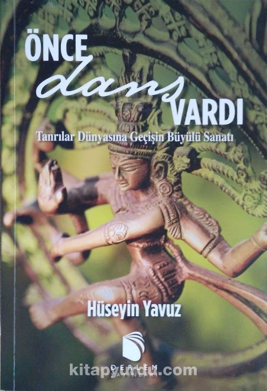 Önce Dans VardıTanrılar Dünyasına Geçişin Büyülü Sanatı - Hüseyin Yavuz pdf epub