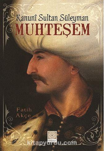 Kanuni Sultan Süleyman Muhteşem / Tarihin Büyükleri 3 - Fatih Akçe pdf epub