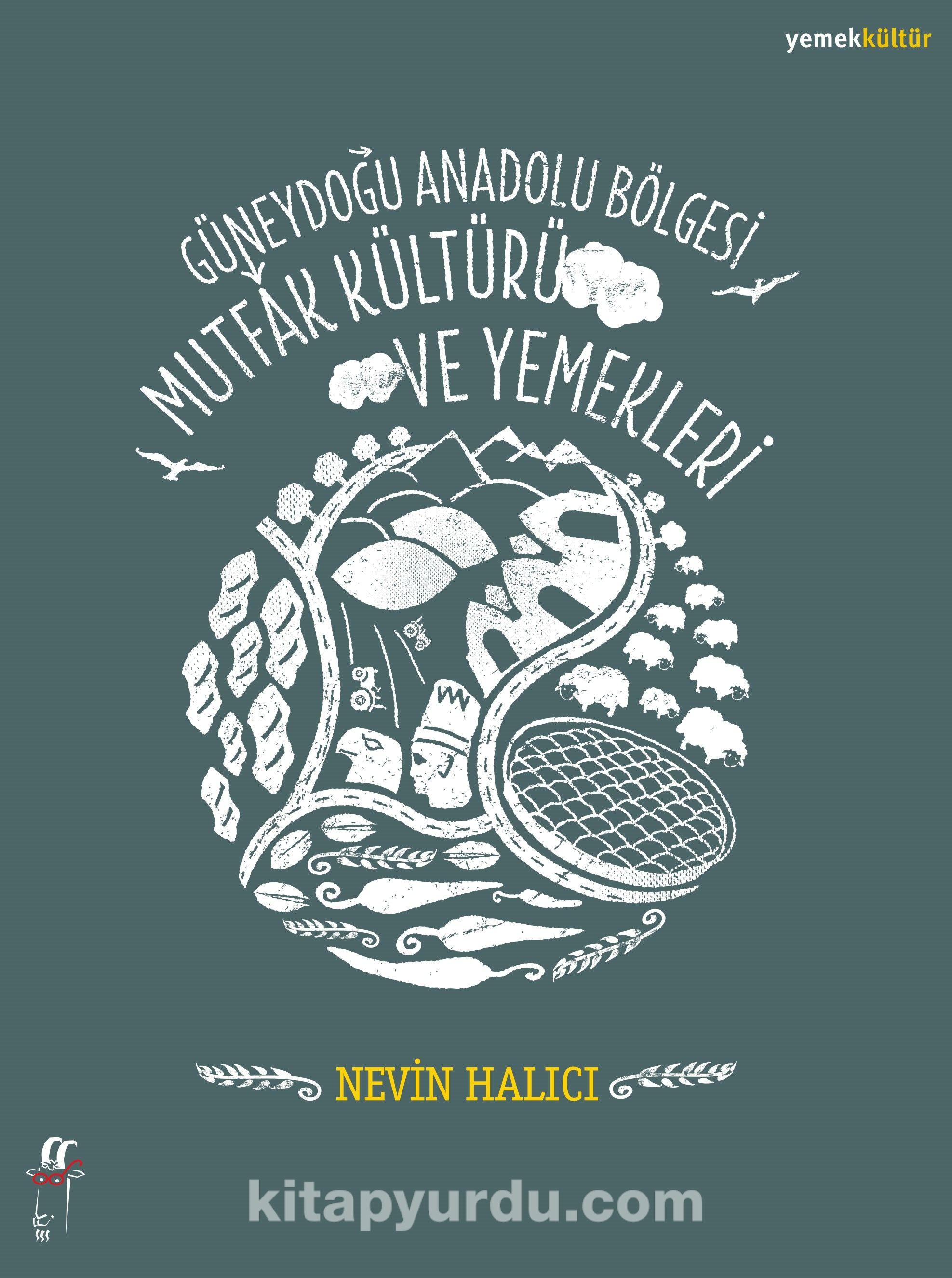 Güneydoğu Anadolu Bölgesi Mutfak Kültürü ve Yemekleri - Nevin Halıcı pdf epub