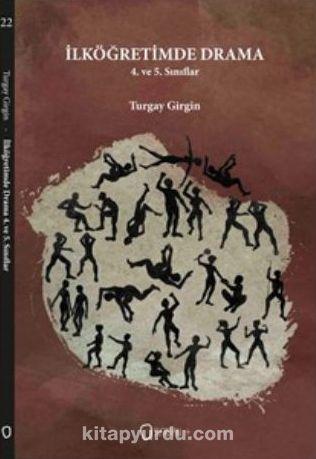 İlköğretimde Drama 4. ve 5. Sınıflar - Turgay Girgin pdf epub