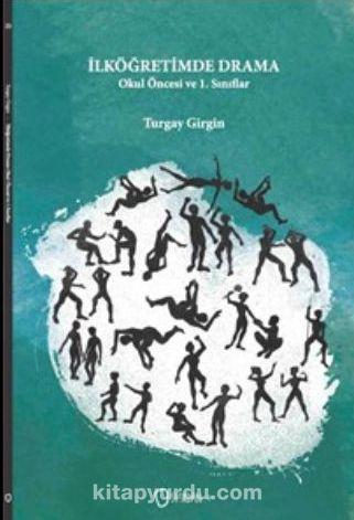 İlköğretimde Drama Okul Öncesi ve 1. Sınıflar - Turgay Girgin pdf epub