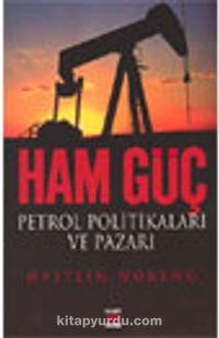 Ham Güç Petrol Politikaları ve Pazarı
