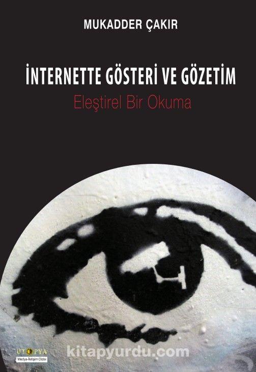 İnternette Gösteri ve GözetimEleştirel Bir Okuma - Mukadder Çakır pdf epub