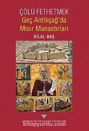 Çölü Fethetmek Geç Antikçağ'da Mısır Manastırları - Bilal Baş pdf epub