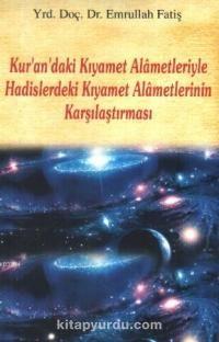 Kur'an'daki Kıyamet Alametleriyle Hadislerdeki Kıyamet Alametlerinin Karşılaştırılması - Yrd.Doç.Dr. Emrullah Fatiş pdf epub