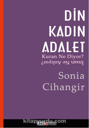 Din Kadın AdaletKur'an Ne Diyor İnsan Ne Anlıyor? - Sonia Cihangir pdf epub