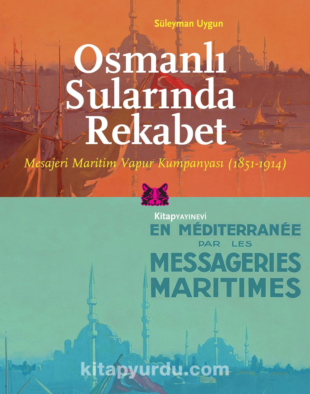 Osmanlı Sularında RekabetMesajeri Maritim Vapur Kumpanyası (1851-1914) - Süleyman Uygun pdf epub