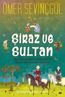 Şiraz ve Sultan & Sad-i Şirazi'den Orhan Gazi'ye Büyük Bir Hayalin Hikayesi