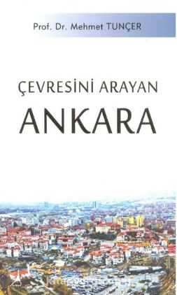Çevresini Arayan Ankara - Prof.Dr. Mehmet Tunçer pdf epub