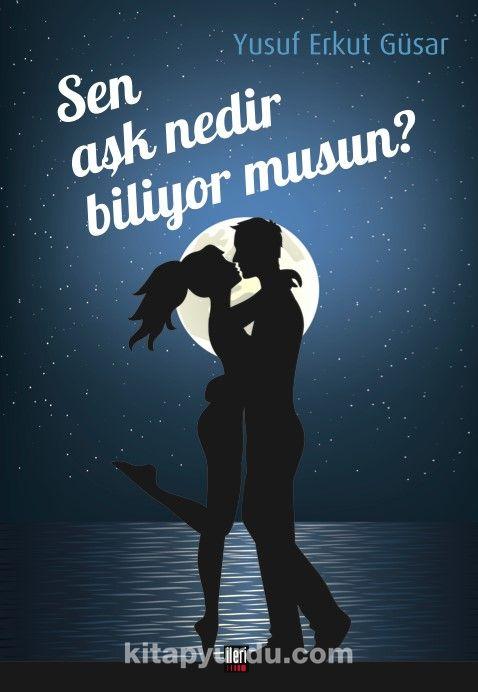 Sen Aşk Nedir Biliyor musun? - Yusuf Erkut Güsar pdf epub