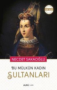 Bu Mülkün Kadın Sultanları - Necdet Sakaoğlu pdf epub