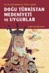 Eski Çağlardan XIX. Yüzyıl'a Kadar Doğu Türkistan Medeniyeti ve Uygurlar