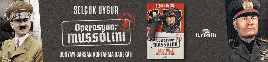Operasyon: Mussolini Dünyayı Sarsan Kurtarma Harekatı Selçuk Uygur|KRONİK KİTAP