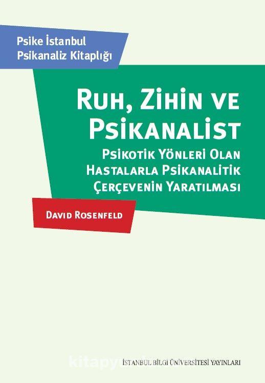 Ruh, Zihin Ve PsikanalistPsikotik Yönleri Olan Hastalarla Psikanalitik Çerçevenin Yaratılması - David Rosenfeld pdf epub