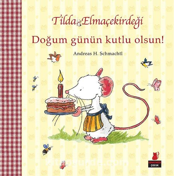Doğum Günün Kutlu Olsun! / Tilda Elmaçekirdeği - Andreas H. Schmachtl pdf epub