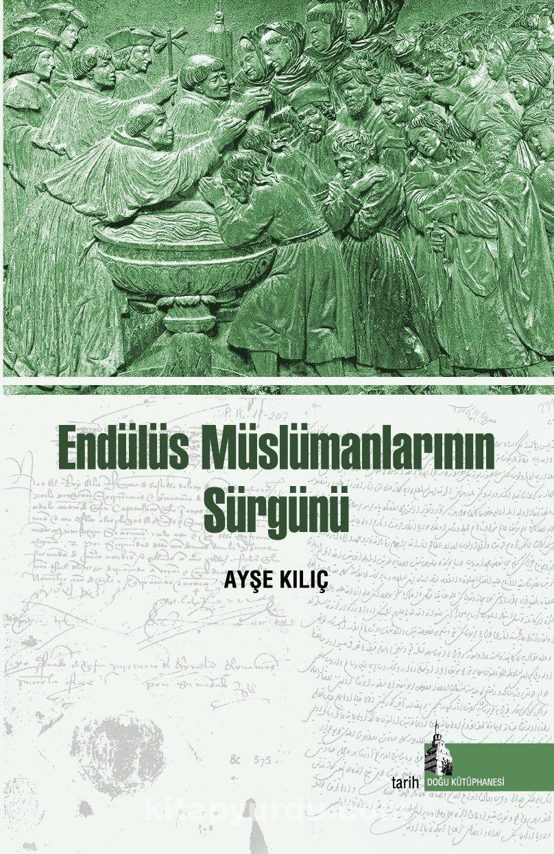 Endülüs Müslümanlarının Sürgünü - Ayşe Kılıç pdf epub