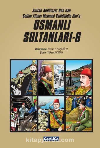 Osmanlı Sultanları 6 (6 Kitap)Sultan Abdülaziz Han'dan Sultan Altıncı Mehmed Vahidüddin Han'a (Çizgi Roman) - Özcan F. Koçoğlu pdf epub