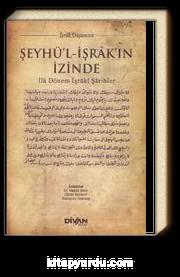 Şeyhü'l-İşrak'ın İzinde & İlk Dönem İşraki Şarihler