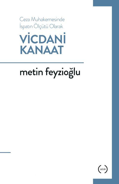 Ceza Muhakemesinde İspatın Ölçütü Olarak Vicdani Kanaat - Metin Feyzioğlu pdf epub