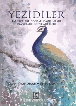 YezidilerTarihçeleri Coğrafi Dağılımları İnançları Örf ve Adetleri - Prof. Dr. Ahmet Turan pdf epub