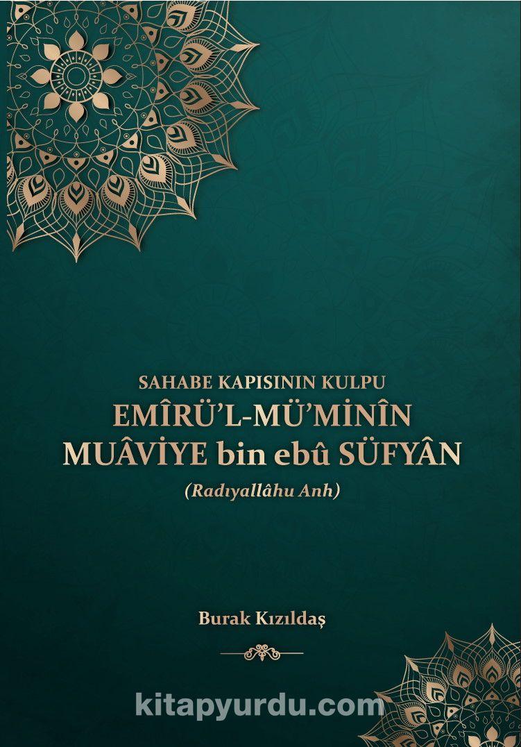 Sahabe Kapısının Kulpu Emirü'l Mü'minin Muaviye bin ebu Süfyan PDF Kitap İndir