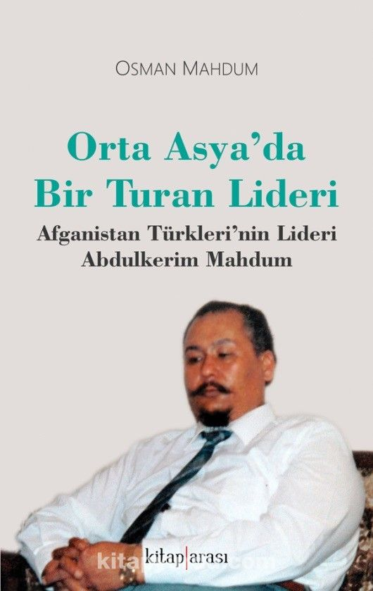 Orta Asya'da Bir Turan Lideri Afganistan Türkleri'nin Lideri Abdulkerim Mahdum  PDF Kitap İndir