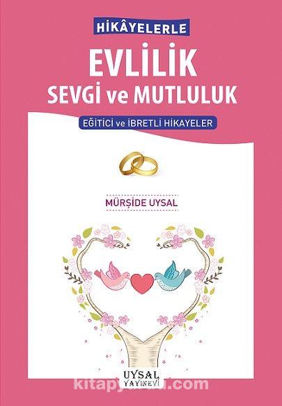 Hikayelerle Evlilik Sevgi ve MutlulukEğitici ve İbretli Hikayeler - Mürşide Uysal pdf epub