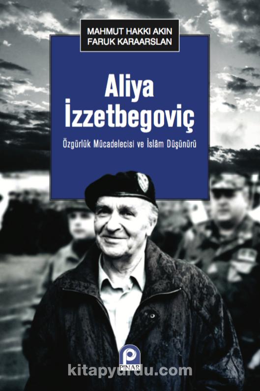 Özgürlük Mücadelecisi ve İslam Düşünürü Aliya İzzetbegoviç