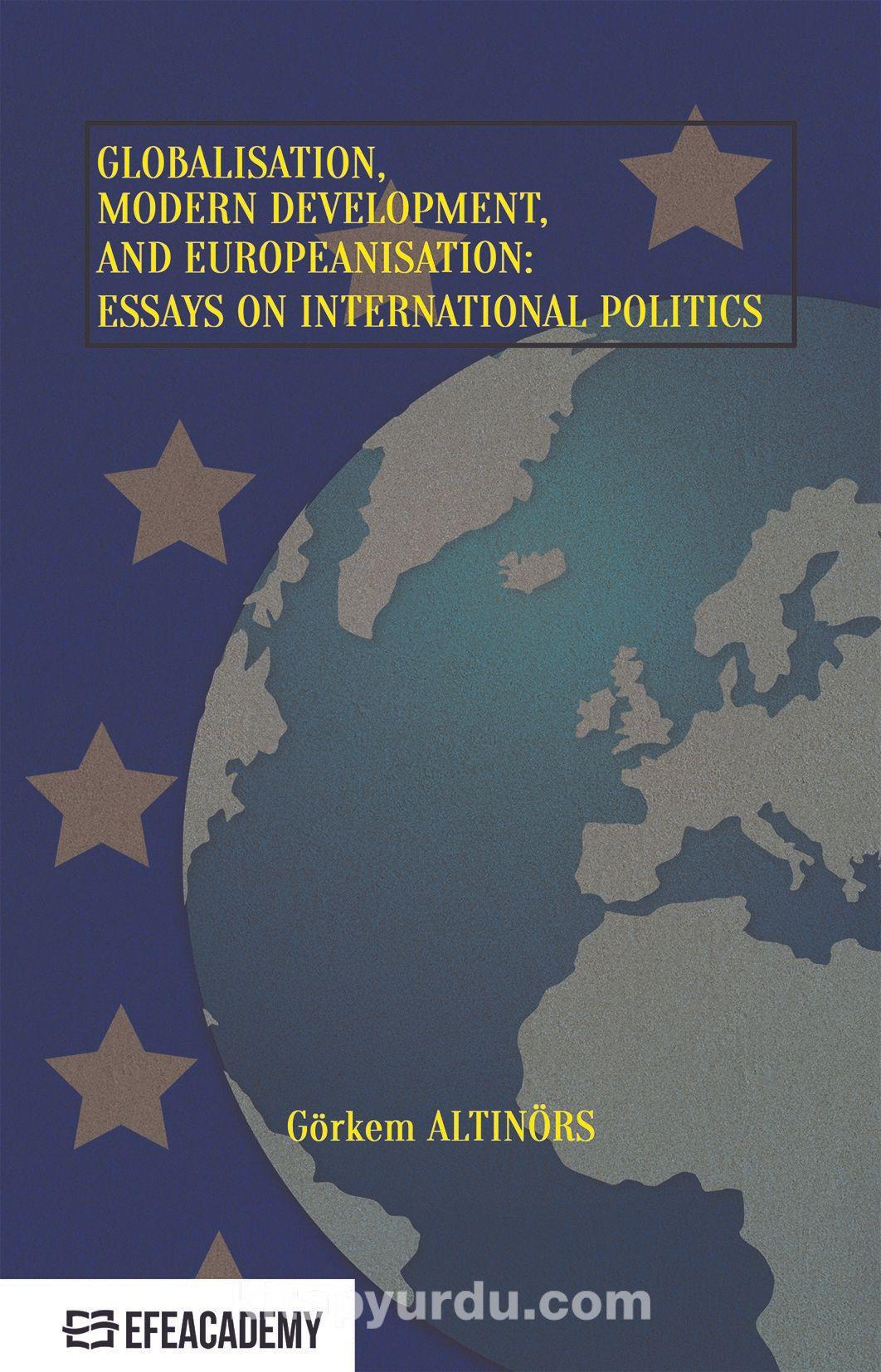 Globalisation, Modern Development and Europeanisation:Essays on International Politics PDF Kitap İndir