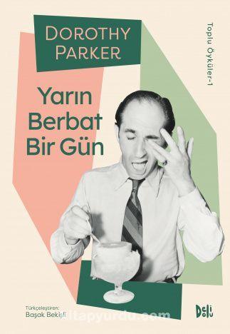 Yarın Berbat Bir Gün / Dorothy Parker Toplu Öyküler-1 PDF Kitap İndir